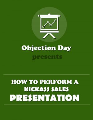 Objection Day shows you how to perform a kickass sales presentation to win more deals.